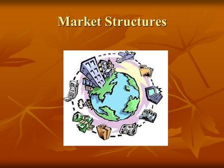 Market Structures. Definition Nature and degree of competition among firms operating in the same industry Nature and degree of competition among firms.