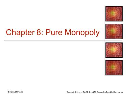 McGraw-Hill/Irwin Chapter 8: Pure Monopoly Copyright © 2010 by The McGraw-Hill Companies, Inc. All rights reserved.