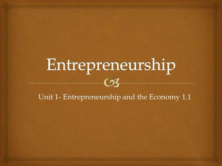 Unit 1- Entrepreneurship and the Economy 1.1.   The process of getting into and operating one's own business. Entrepreneurship.