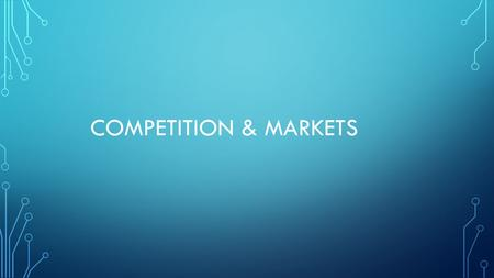 COMPETITION & MARKETS. MARKET STRUCTURES Type of market structure influences how a firm behaves: Pricing Supply Barriers to Entry Efficiency Competition.