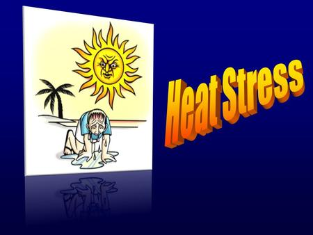 Heat Stress Heat Stress: –The amount of heat to which a worker body is exposed to based on external and internal factors: Environmental Factors ( sun,