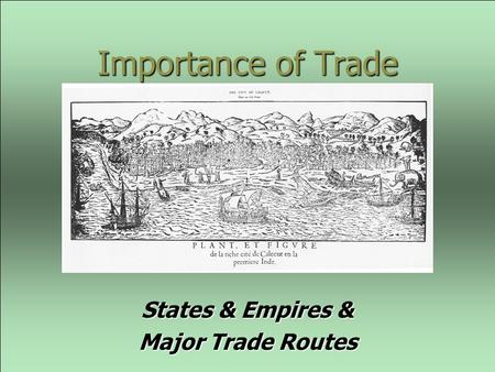 Importance of Trade States & Empires & Major Trade Routes.
