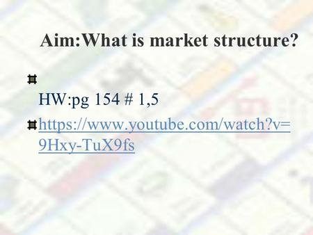 Aim:What is market structure? HW:pg 154 # 1,5 https://www.youtube.com/watch?v= 9Hxy-TuX9fs.
