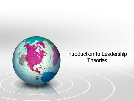 Introduction to Leadership Theories. Welcome to Phase 1 The goal of this workshop is to introduce you to the 3 major Leadership Theories you will have.