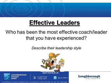 Effective Leaders Who has been the most effective coach/leader that you have experienced? Describe their leadership style.