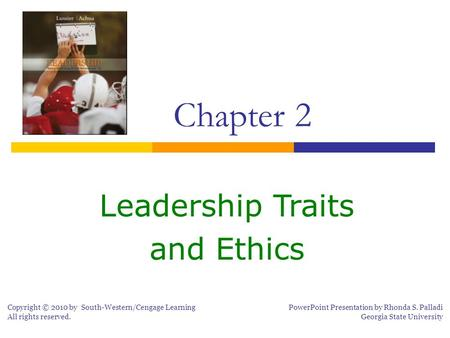 Leadership Traits and Ethics Copyright © 2010 by South-Western/Cengage Learning All rights reserved. PowerPoint Presentation by Rhonda S. Palladi Georgia.