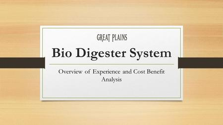 Bio Digester System Overview of Experience and Cost Benefit Analysis.