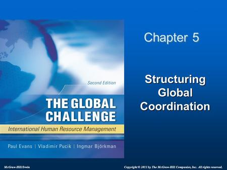 Structuring Global Coordination Chapter 5 Copyright © 2011 by The McGraw-Hill Companies, Inc. All rights reserved. McGraw-Hill/Irwin.
