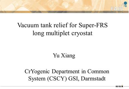 Vacuum tank relief for Super-FRS long multiplet cryostat CrYogenic Department in Common System (CSCY) GSI, Darmstadt Yu Xiang.