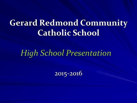 Gerard Redmond Community Catholic School High School Presentation 2015-2016.