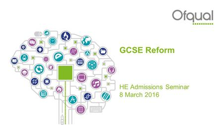 GCSE Reform HE Admissions Seminar 8 March 2016. Overview of session GCSE reform ■Brief overview of context ■Timeline for reform – what can you expect.