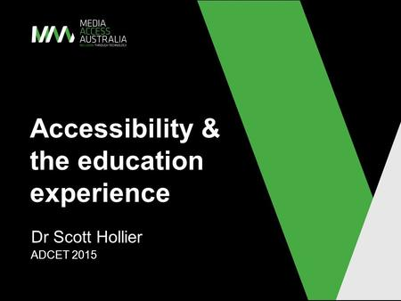 Accessibility & the education experience Dr Scott Hollier ADCET 2015.