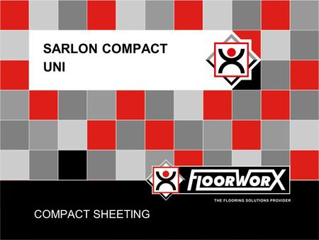 COMPACT SHEETING SARLON COMPACT UNI. INTRODUCTION  Compact vinyl flooring contribute to lowering noise disturbance within a building in a number of ways.