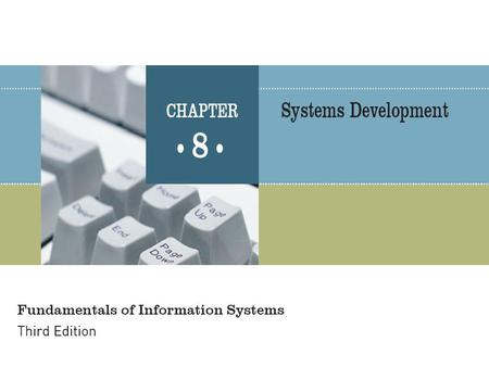 Fundamentals of Information Systems, Third Edition2 Principles and Learning Objectives Effective systems development requires a team effort of stakeholders,