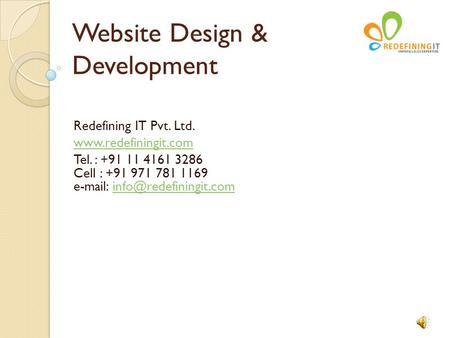 Website Design & Development Redefining IT Pvt. Ltd.  Tel. : +91 11 4161 3286 Cell : +91 971 781 1169
