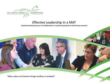 Effective Leadership in a MAT Understanding the power of collaboration in sustaining long term school improvement.