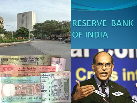 INTRODUCTION It is the central bank of India Its headquarter is in Mumbai Its present governor is Dr.D.Subbarao It has 22 regional offices most of them.