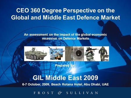 CEO 360 Degree Perspective on the Global and Middle East Defence Market An assessment on the impact of the global economic recession on Defence Markets.