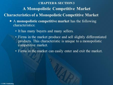CHAPTER 8: SECTION 3 A Monopolistic Competitive Market Characteristics of a Monopolistic Competitive Market A monopolistic competitive market has the following.