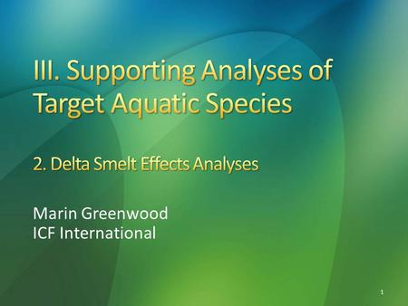 Marin Greenwood ICF International 1. Chapter 6: Effects Analysis for Delta Smelt Appendix 5.A: CalSim II Modeling and Results Appendix 5.B: DSM2 Modeling.