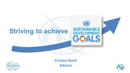 Striving to achieve Cristina Bueti Advisor. What does the future hold? 2.