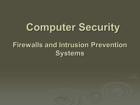 Computer Security Firewalls and Intrusion Prevention Systems.