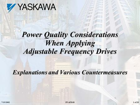 7/15/2002PP.AFD.081 of 28 Power Quality Considerations When Applying Adjustable Frequency Drives Explanations and Various Countermeasures.