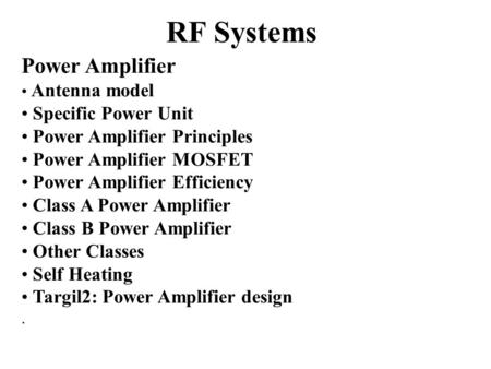 RF Systems Power Amplifier Antenna model Specific Power Unit Power Amplifier Principles Power Amplifier MOSFET Power Amplifier Efficiency Class A Power.