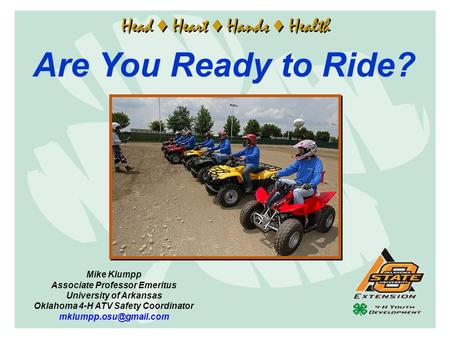 Are You Ready to Ride? Head ♦ Heart ♦ Hands ♦ Health Mike Klumpp
