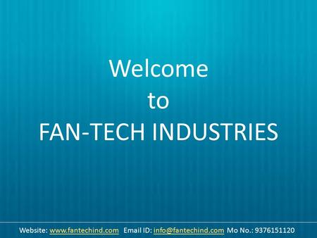 Welcome to FAN-TECH INDUSTRIES Website:   ID: Mo No.: