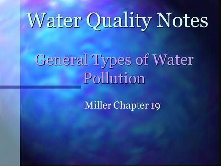 General Types of Water Pollution Water Quality Notes Miller Chapter 19.