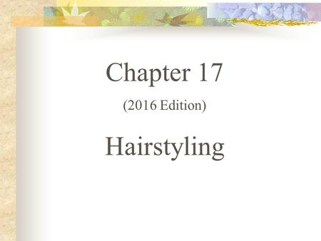 Chapter 17 (2016 Edition) Hairstyling. Hairstyling or dressing the hair ~ direct relation to the fashion, art, and life of the times Marie Antoinette.