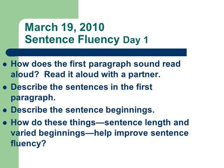 March 19, 2010 Sentence Fluency Day 1 How does the first paragraph sound read aloud? Read it aloud with a partner. Describe the sentences in the first.