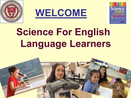 WELCOME Science For English Language Learners. Training Objectives  Discover teaching strategies that meet the needs of ELL students in science  Explore.