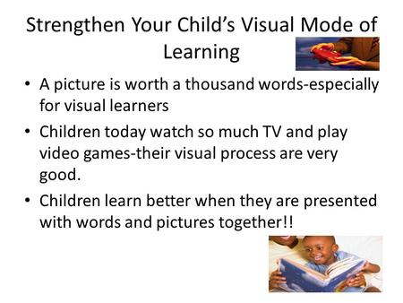 Strengthen Your Child's Visual Mode of Learning A picture is worth a thousand words-especially for visual learners Children today watch so much TV and.