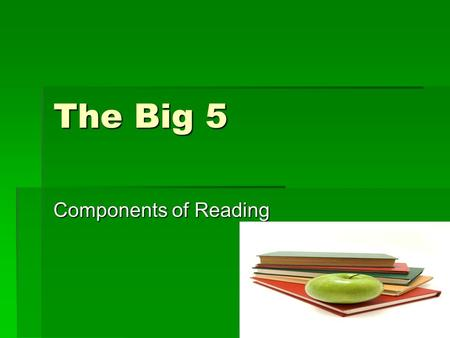 The Big 5 Components of Reading. Phonemic Awareness  This involves recognizing and using individual sounds to create words.  Children need to be taught.