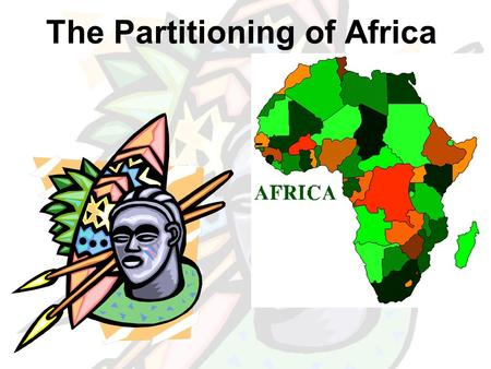 The Partitioning of Africa. Africa: The Dark Continent Africa's diverse land: There were diverse cultures, hundreds of languages, varied governments.