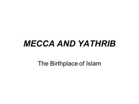 MECCA AND YATHRIB The Birthplace of Islam. Middle East: Physical Geography.