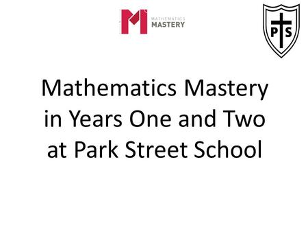 Mathematics Mastery in Years One and Two at Park Street School.
