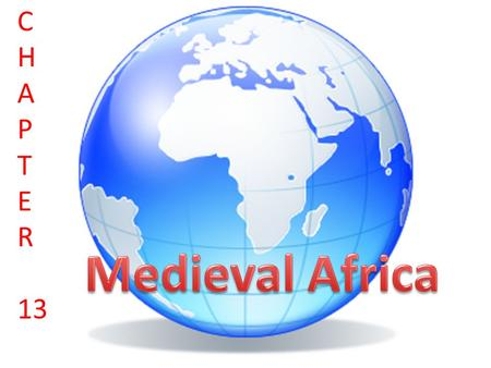 Chapter 13 C H A P T E R 13. Enduring Understanding Development and impact of Medieval Kingdoms in Africa.