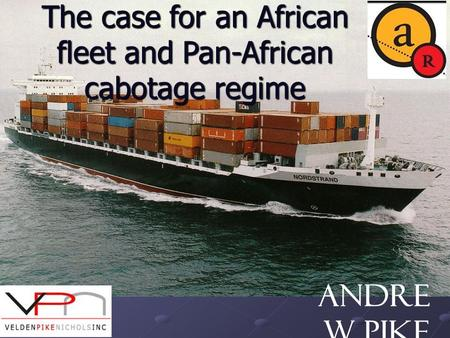 Andre w Pike The case for an African fleet and Pan-African cabotage regime.