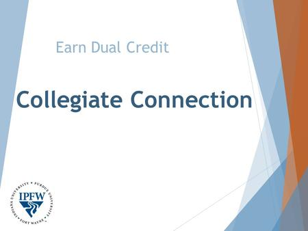 Collegiate Connection Earn Dual Credit. Dual Credit What is dual credit? What is the difference between high school and college credit? Where can I take.