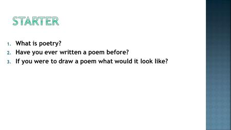 1. What is poetry? 2. Have you ever written a poem before? 3. If you were to draw a poem what would it look like?