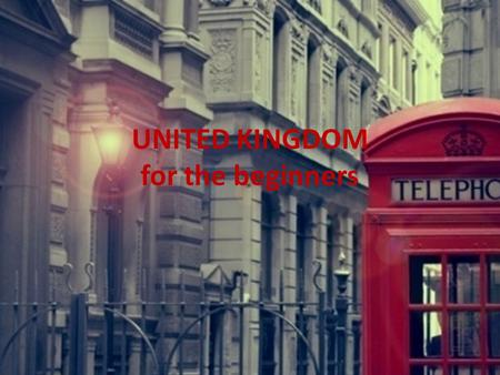 UNITED KINGDOM for the beginners. CONTENT Basic facts Geography History UK today – Economy – Culture – Sports and Laisure – Food.