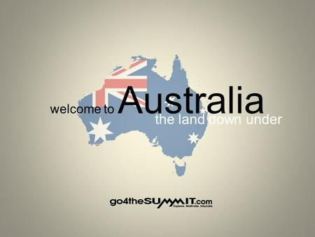 Welcome to Australia the land down under. Australia Australia is… 1) a continent, a country and an island at the same time.