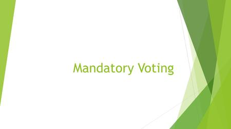 Mandatory Voting.  Most democratic governments consider participating in national elections a right of citizenship.  Some consider that participation.
