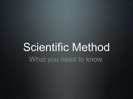 Scientific Method What you need to know.. Title Tells your audience what report is about. Create title by combining your two variables (dependent and.