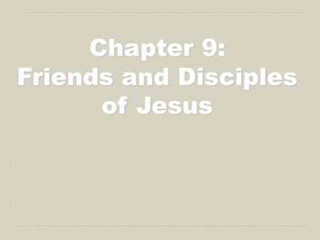 Chapter 9: Friends and Disciples of Jesus. Prayer: I will not leave you orphans, says the Lord; I will come to you again, and your heart will rejoice.