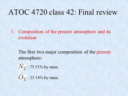 1.Composition of the present atmosphere and its evolution The first two major composition of the present atmosphere: ATOC 4720 class 42: Final review :