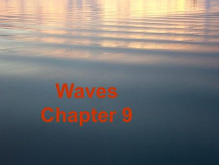 Waves Chapter 9. Study Plan 9.1 Ocean waves move energy across the sea surface 9.2 Waves are classified by their physical characteristics 9.3 The behavior.